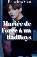 Mariée de force à  un badboys(fini) by BouchraMzn