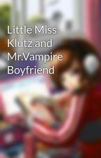 Little Miss Klutz and Mr.Vampire Boyfriend by waterlotus12