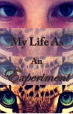 |[ MY LIFE AS AN EXPERIMENT ]| [ON HIATUS] by The_Experiment