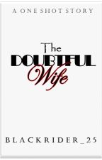 The Doubtful Wife (ONE-SHOT) by blackrider_25
