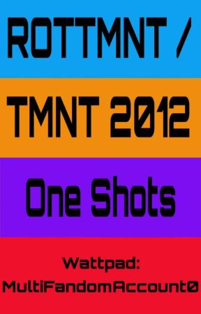 ROTTMNT / TMNT 2012 One Shots by MultiFandomAccount0