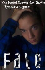 Fate \\a Daniel Seavey fan fiction\\ by kenziebug1010