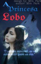 A Princesa Lobo  [EM ATUALIZAÇÃO] by LaylaWolfSla