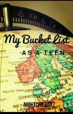 my bucket list as a teen by nightchild577