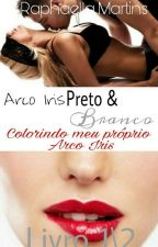 Arco-Íris Preto e Branco & Colorindo Meu Arco Íris  by Raphaella_Martins
