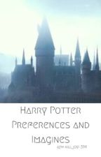 Harry Potter Preferences and Imagines [On hold] by aph-killjoy-394