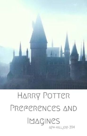 Harry Potter Preferences and Imagines [On hold]