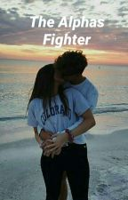 The Alpha's Fighter      #wattys2018 by cookie-s