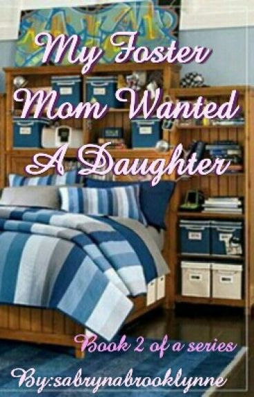 My Foster Mom Wanted A Daughter -  Book 2 Of A Series