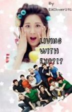 Living With EXO?!? by EXOlover292