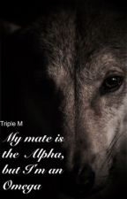 My mate is the Alpha, but I'm an omega. by TripleM13