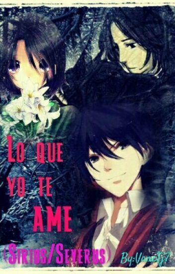 Lo que yo te ame (Sirius/Severus)