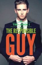 The Responsible Guy (Writer's Series #1) by Chocolate_Ninja07