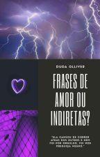 Frases de Amor ou Idiretas? 《Em revisão》 by DudaOllive
