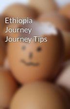 Ethiopia Journey Journey Tips by math4brush