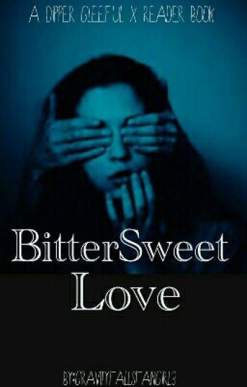 Bittersweet Love (Dipper Gleeful x FemaleReader)