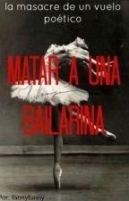Matar a una bailarina by Juegosdemiel