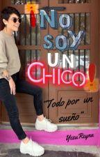 ¡No Soy un Chico! by YezuReyna