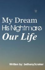 My Dream, His Nightmare, Our Life by firecraker3