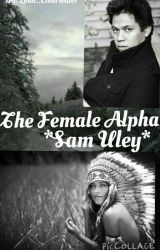 The Female Alpha *Sam Uley* by Leah_Clearwater