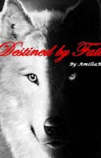 Destined by Fate (EDITED) by AmiliaR92