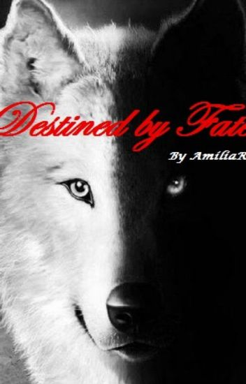 Destined by Fate (BEING RE-WRITTEN)
