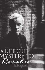 A Difficult Mystery to Resolve ~Draco Malfoy #1~ by SummyGrierMalf_08