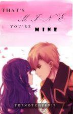 That's Mine, You're Mine by TOPnotcherVIP