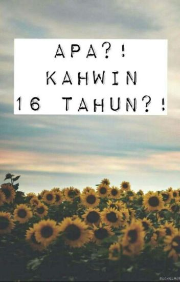 APA?! KAHWIN 16 TAHUN?!!