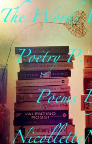 The Words Worlds Poetry P. Zero:Its the First words From NicolletteNikki Enjoy!