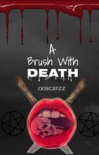 A Brush With Death by ooskyy