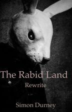 The Rabid Land Rewrite  by SimonDurney