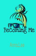 Becoming Me (Complete Part 1) by annaleejue