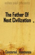 The Father Of Next Civilization by Censored_Innocence