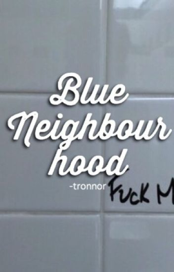 blue neighbourhood ✧ tronnor (incomplete)
