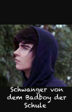 Schwanger von dem Badboy der Schule by Celi_16