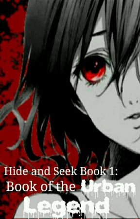 Hide and Seek Book 1: Book of the Urban Legend by RageVelocityRider203