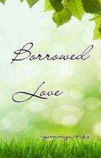 Borrowed Love by Gummywords