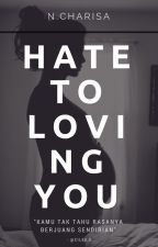 Hate To Loving You by Rricaaicha