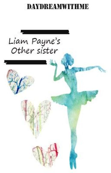 Liam Payne's other sister. (Louis Tomlinson fan fiction) Under heavy editing