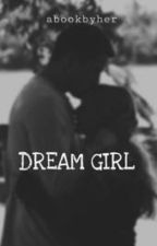 DREAM GIRL by abookbyher