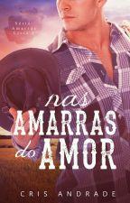 Nas Amarras do Amor - Trilogia Nas Amarras Livro 1 (DESGUSTAÇÃO) by CrisAndradeBooks