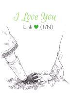 I Love You   Link y tú   (Hot) by ShinAkauri