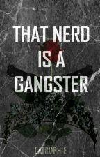 That Nerd is a Gangster by Catrophie