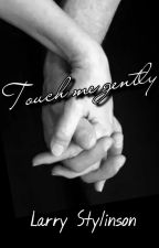 Touch me gently - Larry by tzn_111
