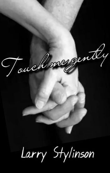 Touch me gently - Larry