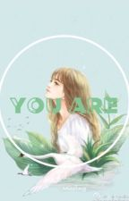 [Fanfiction Girl] [ChanYeol-EXO] [SE] You Are  by OKJ143___