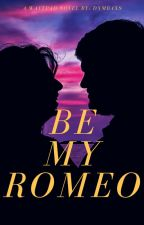 Be my Romeo by dxmbaxs