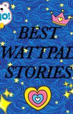 BEST BEST WATTPAD STORIES by apple1921