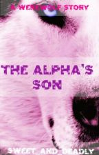 The Alpha's Son by Sweet_and_Deadly